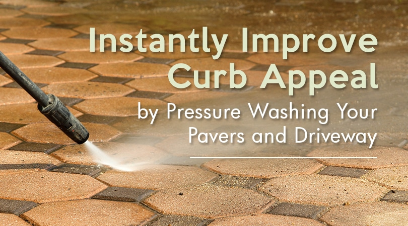 Instantly Improve Curb Appeal by Pressure Washing Your Pavers and Driveway