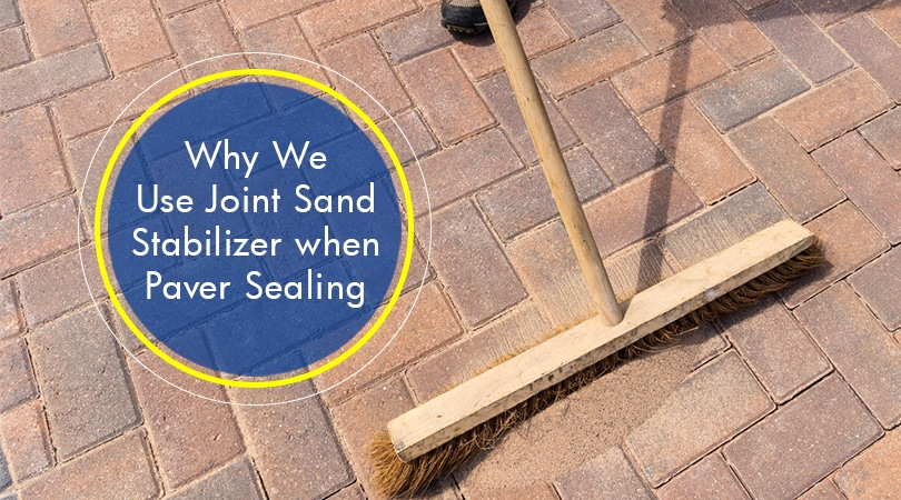 Why We Use Joint Sand Stabilizer when Paver Sealing